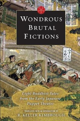 Picture of Wondrous Brutal Fictions: Eight Buddhist Tales from the Early Japanese Puppet Theater