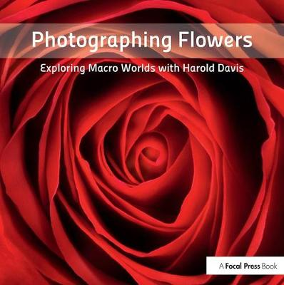 Picture of Photographing Flowers: Exploring Macro Worlds with Harold Davis