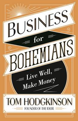 Picture of Business for Bohemians: Live Well, Make Money
