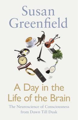 Picture of A Day in the Life of the Brain: The Neuroscience of Consciousness from Dawn Till Dusk