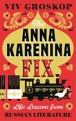 Picture of The Anna Karenina Fix: Life Lessons from Russian Literature