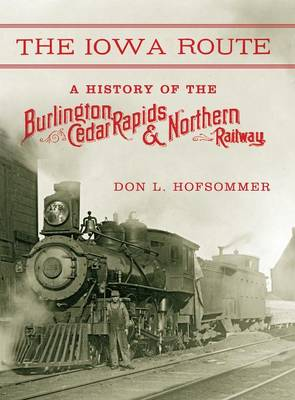 Picture of The Iowa Route: A History of the Burlington, Cedar Rapids & Northern Railway