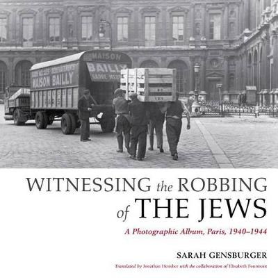 Picture of Witnessing the Robbing of the Jews: A Photographic Album, Paris, 1940-1944