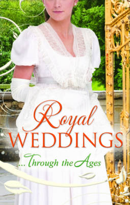 Picture of Royal Weddings...Through the Ages: What the Duchess Wants/ Lionheart's Bride/ Prince Charming in Disguise/ A Princely Dilemma/ The Problem with Josephine/ Princess Charlotte's Choice/ With Victoria's Blessing