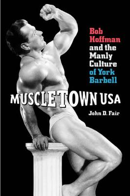 Picture of Muscletown USA: Bob Hoffman and the Manly Culture of York Barbell