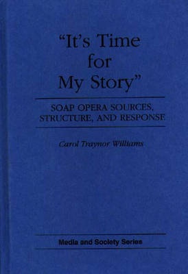 Picture of It's Time for My Story: Soap Opera Sources, Structure and Response