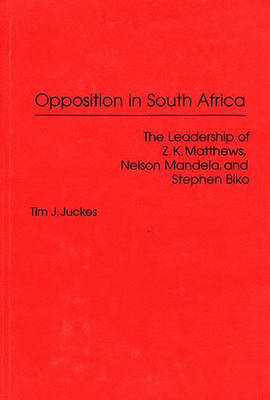 Picture of Opposition in South Africa: The Leadership of Z.K.Matthews, Nelson Mandela and Stephen Biko