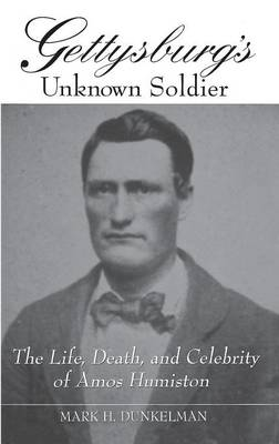 Picture of Gettysburg's Unknown Soldier: The Life, Death and Celebrity of Amos Humiston