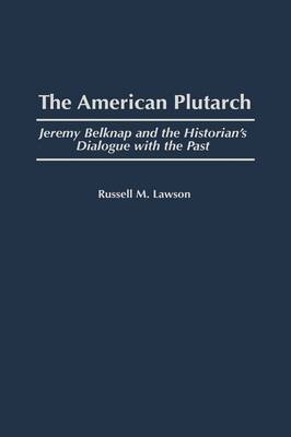 Picture of The American Plutarch: Jeremy Belknap and the Historian's Dialogue with the Past