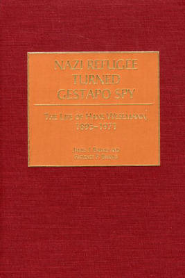 Picture of Nazi Refugee Turned Gestapo Spy: The Life of Hans Wesemann, 1895-1971