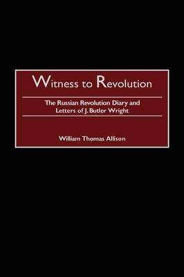 Picture of Witness to Revolution: The Russian Revolution Diary and Letters of J.Butler Wright