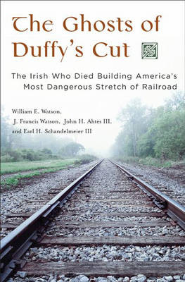 Picture of The Ghosts of Duffy's Cut: The Irish Who Died Building America's Most Dangerous Stretch of Railroad