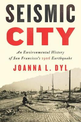 Picture of Seismic City: An Environmental History of San Francisco's 1906 Earthquake