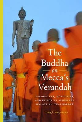 Picture of The Buddha on Mecca's Verandah: Encounters, Mobilities, and Histories Along the Malaysian-Thai Border