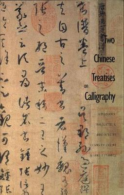 Picture of Two Chinese Treatises on Calligraphy: Treatise on Calligraphy (Shu Pu) by Sun Qianli AND Sequel to the  Treatise on Calligraphy  (Xu Shu Pu) by Jiang Kui. Tr.fr.Chinese Chang Ch'ung-Ho & H.H.Frankel