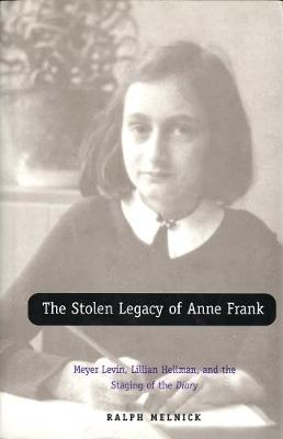 Picture of The Stolen Legacy of Anne Frank: Meyer Levin, Lillian Hellman, and the Staging of the Diary