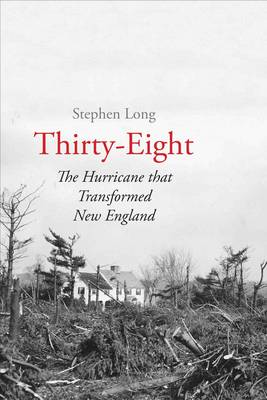 Picture of Thirty-Eight: The Hurricane That Transformed New England