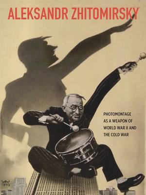 Picture of Aleksandr Zhitomirsky: Photomontage as a Weapon of World War II and the Cold War