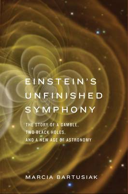 Picture of Einstein's Unfinished Symphony: The Story of a Gamble, Two Black Holes, and a New Age of Astronomy