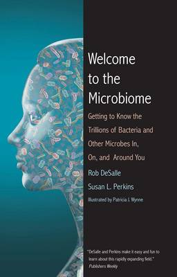Picture of Welcome to the Microbiome: Getting to Know the Trillions of Bacteria and Other Microbes in, on, and Around You