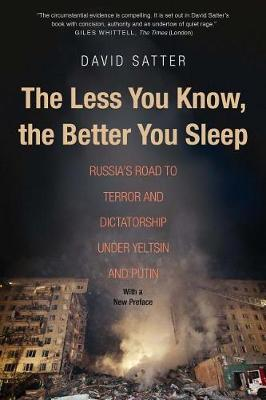 Picture of The Less You Know, the Better You Sleep: Russia's Road to Terror and Dictatorship Under Yeltsin and Putin
