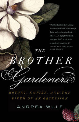 Picture of The Brother Gardeners: Botany, Empire and the Birth of an Obession