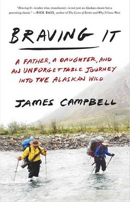 Picture of Braving It: A Father, a Daughter, and an Unforgettable Journey Into the Alaskan Wild