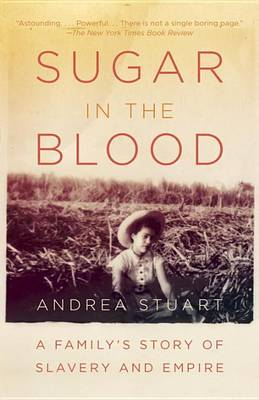 Picture of Sugar in the Blood: A Family's Story of Slavery and Empire