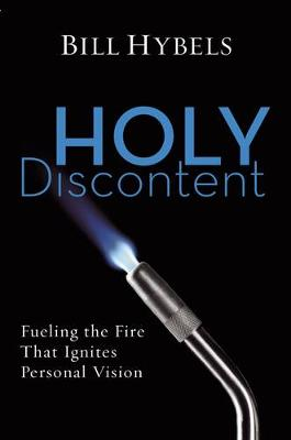 Picture of Holy Discontent: Fueling the Fire That Ignites Personal Vision