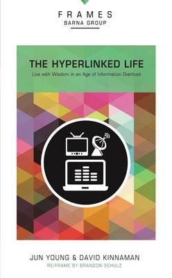 Picture of The Hyperlinked Life  (Frames Series): Live with Wisdom in an Age of Information Overload