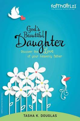 God's Beautiful Daughter: Discover the Love of Your Heavenly Father