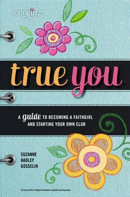 Picture of True You: A Guide to Becoming a Faithgirl and Starting Your Own Club