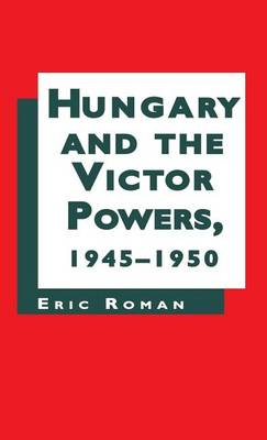 Picture of Hungary and the Victor Powers, 1945-1950