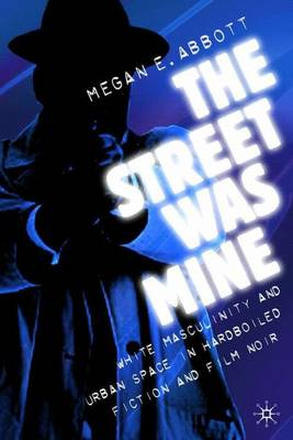 Picture of The Street Was Mine: White Masculinity in Hardboiled Fiction and Film Noir