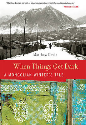 Picture of When Things Get Dark: A Mongolian Winter's Tale
