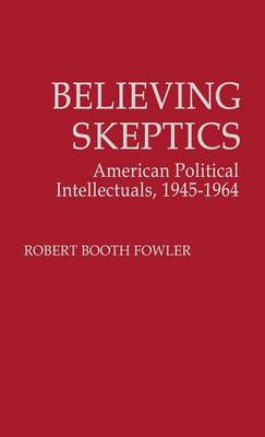 Picture of Believing Skeptics: American Political Intellectuals, 1945-64