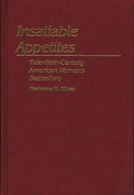 Picture of Insatiable Appetites: Twentieth-Century American Women's Bestsellers