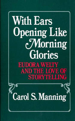 Picture of With Ears Opening Like Morning Glories: Eudora Welty and the Love of Storytelling