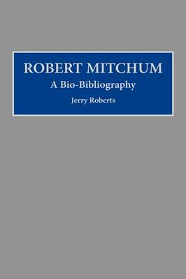 Picture of Robert Mitchum: A Bio-Bibliography