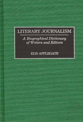 Picture of Literary Journalism: A Biographical Dictionary of Writers and Editors