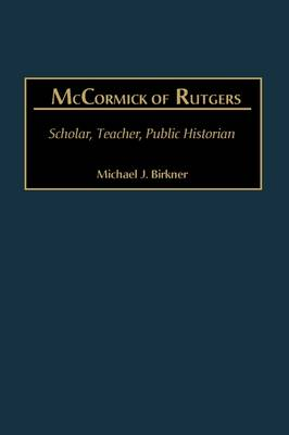 Picture of McCormick of Rutgers: Scholar, Teacher, Public Historian