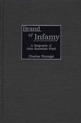 Picture of Brand of Infamy: A Biography of John Buchanan Floyd