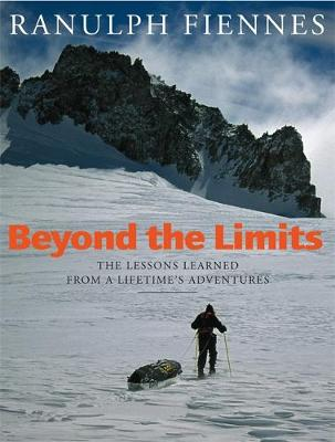 Picture of Beyond the Limits: The Lessons Learned from a Lifetime's Adventures