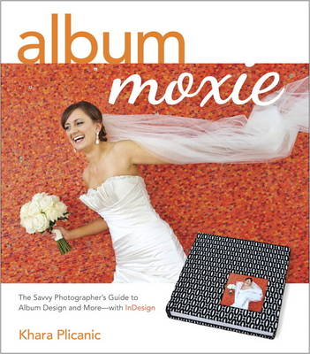 Picture of Album Moxie: The Savvy Photographer's Guide to Album Design and More with InDesign