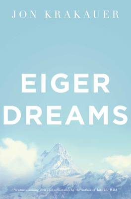 Picture of Eiger Dreams: Ventures Among Men and Mountains
