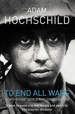 Picture of To End All Wars: A Story of Protest and Patriotism in the First World War
