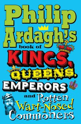 Picture of Philip Ardagh's Book of Kings, Queens, Emperors and Rotten Wart-Nosed Commoners