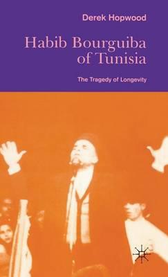 Picture of Habib Bourguiba of Tunisia: The Tragedy of Longevity