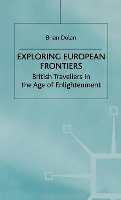 Picture of Exploring European Frontiers: British Travellers in the Age of Enlightenment