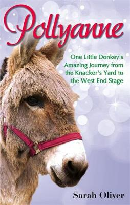 Picture of Pollyanne: One Little Donkey's Amazing Journey from the Knacker's Yard to the West End Stage
